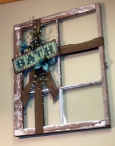"""Old Window Decor- obviously about my fireplace this wouldn't have """"bath"""" on it :)"""
