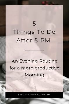 Looking for an evening routine to help you be more productive the next day? Check out these 5 things to do after Do you have an evening routine? A way to wind down from your busy day?Check out these 5 things I do after 5 pm aka, my evening routine. Evening Routine, Night Routine, Morning Routines, Bedtime Routine, Sunday Routine, Healthy Morning Routine, Self Development, Personal Development, Time Management Tips