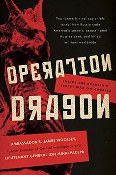 Operation Dragon: Inside the Kremlin's Secret War on America: Woolsey, R. James, Pacepa, Ion Mihai: 9781641771450: Amazon.com: Books