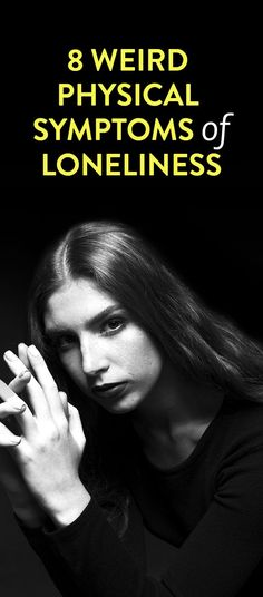 8 Weird Physical Symptoms Of Loneliness