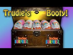Kinder Surprise Eggs! Trudie's Booty! - YouTube