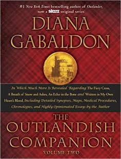The Outlandish Companion Volume Two: The Companion to The Fiery Cross, A Breath of Snow and Ashes, An Echo in the Bone, and Written in My Own Heart's Blood (Outlander) Written with Gabaldon's signature wit and intelligence, this compendium is bursting with generous commentary and juicy insider details. By Diana Gabaldo (656 Pages) Available 11/27/2015 Amazon.com