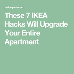 These 7 IKEA Hacks Will Upgrade Your Entire Apartment