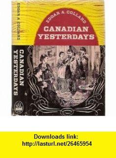 Canadian yesterdays, Edgar Andrew Collard ,   ,  , ASIN: B0007J3FQU , tutorials , pdf , ebook , torrent , downloads , rapidshare , filesonic , hotfile , megaupload , fileserve