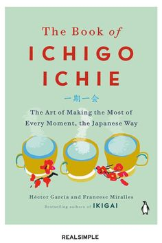 27 Great Books You Won't Be Able to Put Down | You've death-cleaned your home. You hygge with the best of them come winter. But have you heard of ichigo ichie, the Japanese art of savoring the moment, yet? Let the authors of The Book of Ichigo Ichie be your guides. #realsimple #bookrecomendations #thingstodo #bookstoread