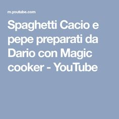 Spaghetti Cacio e pepe preparati da Dario con Magic cooker - YouTube