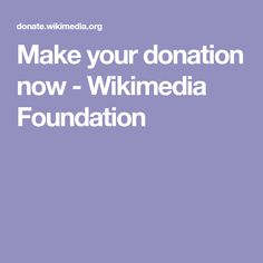 Make your donation now - Wikimedia Foundation