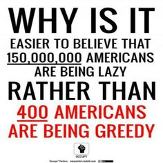 """Truth is we are all greedy, living beyond our means, not saving for the """"what ifs"""" I think it's imbedded in us from day one some way more then others of coarse. Trust me i look at people's financials for a living Bernie Sanders, No Kidding, It Goes On, The Victim, Awakening, Believe, Wisdom, Let It Be, Humor"""