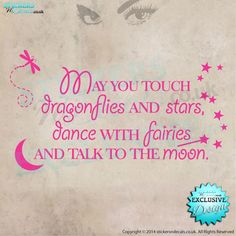 May You Touch Dragonflies And Stars, Dance With Fairies And Talk To The Moon -  Girls Nursery - Bedroom Vinyl Wall Art / Wall Decal / Decor by stickersndecalsuk on Etsy https://www.etsy.com/listing/217863225/may-you-touch-dragonflies-and-stars