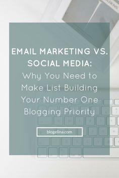 Email Marketing Vs. Social Media- Why You Need to Make List Building Your Number One Blogging Priority - Blogelina