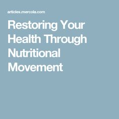 Restoring Your Health Through Nutritional Movement