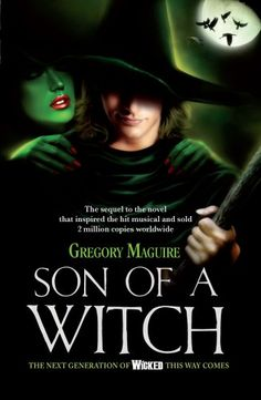 One day when I'm done doing time at the Kingwood facility I will read this...  Son of a Witch - Gregory McGuire. The second Wicked book.