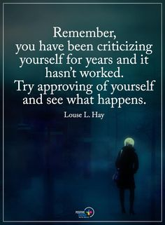 Positive Quotes | Remember, you have been scrutinizing yourself for a considerable length of time and it hasn't worked. Take a stab at supporting of yourself and see what happens.