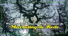 Parabéns a Todos os Profissionais Independentes do Marketing de Rede