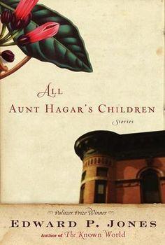 All Aunt Hagar's Children: Stories by Edward P. Jones