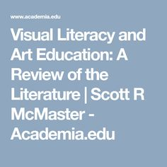 Visual Literacy and Art Education: A Review of the Literature | Scott R McMaster - Academia.edu