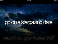 Bucket list.  Stargazing Date. We organized a Gymkhana and were parked at a checkpoint in the country. Convertible top came down and we stargazed for hours.