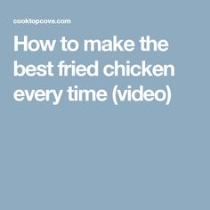 How to make the best fried chicken every time (video)