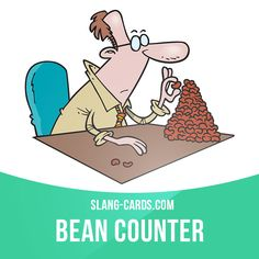 """""""Bean counter"""" means accountant.  Example: We asked the bean counters to look at…"""