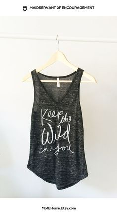 LOVE this top by a holy yoga sister! Keep the Wild in You Bella Shirt Maidservant of by MofEHome