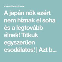 A japán nők ezért nem híznak el soha és a legtovább élnek! Titkuk egyszerűen csodálatos!   Azt beszélik