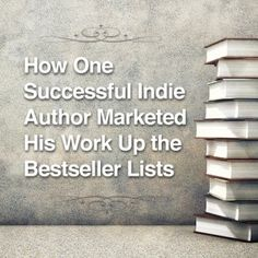 How One Successful Indie Author Marketed His Work Up the Bestseller Lists - Writer.ly Community