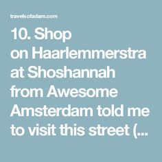 10. Shop on Haarlemmerstraat Shoshannah from Awesome Amsterdam told me to visit this street (and the nearby Jordaan neighborhood) on Sunday morning and it was a definite highlight! There were a lot of cool shops selling everything from fine Dutch cheeses to cool mens clothing. There was even some street art along the way. Plus with bars, cafés and restaurants all open, it was a great place to just wander around and get lost.  Check out Vinnie's Deli for a bit of pretentiousness — though the…