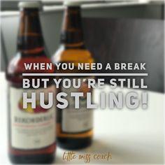 Hustle even when you need a break!