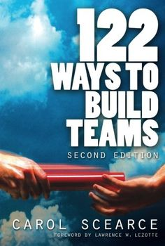 122 Ways to Build Teams by Carol Scearce