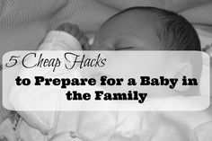 5 Cheap Hacks to Prepare for a Baby in the Family