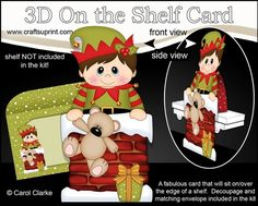 3D On the Shelf Card Kit - Christmas Cute Little Boy Elf is helping Santa take the Presents down the Chimney by Carol Clarke 7 Sheets in the kitOn the shelf base cardOn the Shelf Character top pieceOn the Shelf Character bottom piece3D decoupageMatching 2 piece envelope2 Coordinating backing papersHoliday Greetings sentiment PanelsBlank sentiment layer for your own greetingLarger writing panel for
