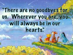 There are no goodbyes - forever in our hearts❤️ Tigger said so Winnie The Pooh Quotes, Disney Winnie The Pooh, Goodbye Quotes For Friends, Beach Quotes, Beach Sayings, Loss Quotes, Disney Quotes, Grief, Wise Words