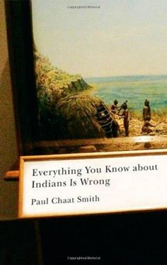 Everything You Know about Indians Is Wrong (Indigenous Americas Series) by Paul Chaat Smith http://smile.amazon.com/dp/0816656010/ref=cm_sw_r_pi_dp_UqUbwb1T1MT41