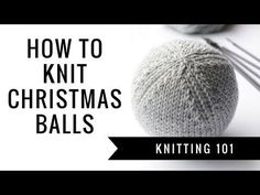 Knitting Patterns Christmas How to knit easy Christmas balls Knitted Christmas Decorations, Knit Christmas Ornaments, Diy Christmas Presents, Knitting Blogs, Easy Knitting, Christmas Makes, Simple Christmas, Crochet Ball, Christmas Knitting Patterns
