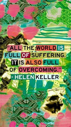 """""""All the world is full of suffering.  It is also full of overcoming."""" {Helen Keller} #HumanRights"""