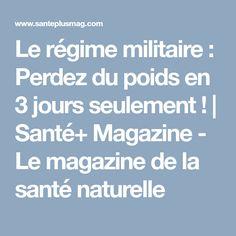 Le régime militaire : Perdez du poids en 3 jours seulement !   Santé+ Magazine - Le magazine de la santé naturelle
