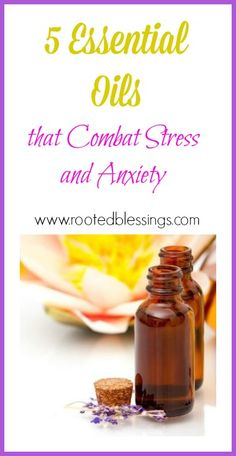 5 Essential Oils that Combat #Stress and #Anxiety