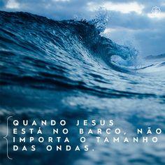 Quando Jesus está no barco, não importa o tamanho das ondas.