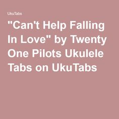 """Can't Help Falling In Love"" by Twenty One Pilots Ukulele Tabs on UkuTabs"