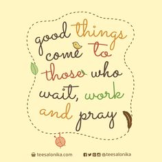 Good things come to those who wait, work & pray | #Quotes #ChristianQuotes #Prayers