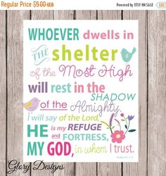 "Whoever dwells in the shelter of the Most Highwill rest in the shadow of the Almighty.I will say of the Lord, ""He is my refuge and my fortress,my God, in whom I trust.""Psalm 91: 1-2"