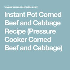 Instant Pot Corned Beef and Cabbage Recipe (Pressure Cooker Corned Beef and Cabbage)