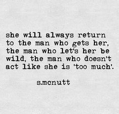 it's because finding true acceptance is rare. let a woman be wild and she'll… Quotable Quotes, True Quotes, She Is Quotes, Favorite Quotes, Best Quotes, Thats The Way, Word Porn, Relationship Quotes, Relationships