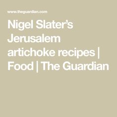 Jerusalem artichokes are a see-them, buy-them ingredient, and Nigel Slater can't get enough of their curious flavour Jerusalem Artichoke Recipe, Nigel Slater, Artichoke Recipes, Artichokes, The Guardian, Food, Artichoke, Meals, Artichoke Heart Recipes