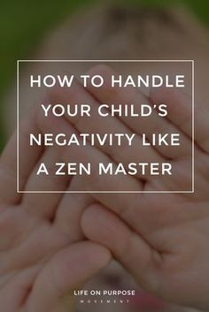 A therapist's advice on how to handle your child's #negativity (and any other negativity that threatens to interrupt your inner calm). #parenting
