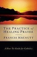 The Practice of Healing Prayer: A How-To Guide for Catholics by Francis Macnutt. Save 20 Off!. $8.76. Publication: August 1, 2010. Publisher: Word Among Us Press (August 1, 2010)