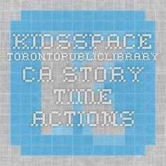 kidsspace.torontopubliclibrary.ca Story time Actions