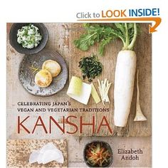 Kansha: Celebrating Japan's Vegan and Vegetarian Traditions. Looked at this book in Barnes and Noble. It's a beautiful book and the recipes look great (eggplant sushi!) but the price scared me off from buying off the shelf. Next on my list to buy, though.