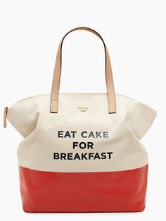 ''eat cake for breakfast'' Kate Spade bag. I don't generally like words on things, but this is pretty great! :D