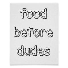 Food before Dudes Wall Art Poster Teen room decor